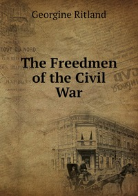Книга под заказ: «The Freedmen of the Civil War»