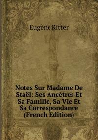 Книга под заказ: «Notes Sur Madame De Staël: Ses Ancêtres Et Sa Famille, Sa Vie Et Sa Correspondance (French Edition)»