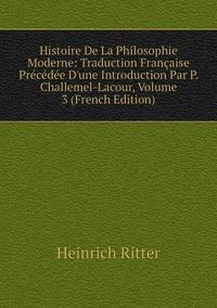 Книга под заказ: «Histoire De La Philosophie Moderne: Traduction Française Précédée D'une Introduction Par P. Challemel-Lacour, Volume 3 (French Edition)»