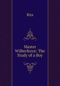 Книга под заказ: «Master Wilberforce: The Study of a Boy»