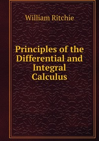 Книга под заказ: «Principles of the Differential and Integral Calculus»