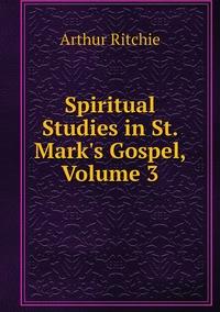Книга под заказ: «Spiritual Studies in St. Mark's Gospel, Volume 3»
