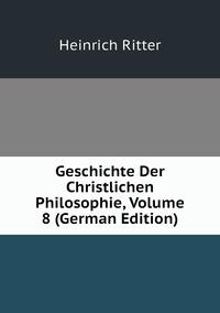 Книга под заказ: «Geschichte Der Christlichen Philosophie, Volume 8 (German Edition)»