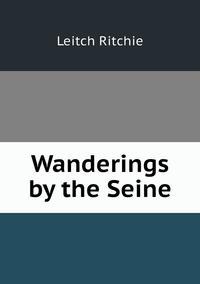 Книга под заказ: «Wanderings by the Seine»