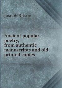 Книга под заказ: «Ancient popular poetry, from authentic manuscripts and old printed copies»