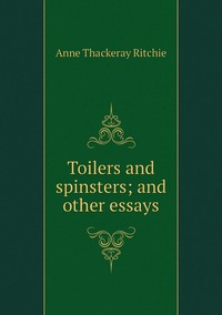 Книга под заказ: «Toilers and spinsters; and other essays»