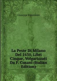 Книга под заказ: «La Peste Di Milano Del 1630, Libri Cinque, Volgarizzati Da F. Cusani (Italian Edition)»