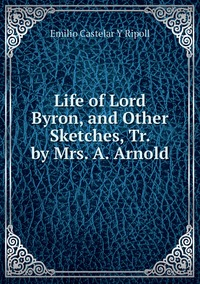 Книга под заказ: «Life of Lord Byron, and Other Sketches, Tr. by Mrs. A. Arnold»