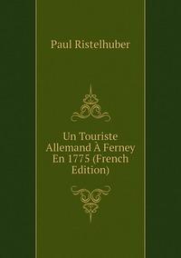 Un Touriste Allemand À Ferney En 1775 (French Edition), Paul Ristelhuber обложка-превью