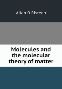 Книга под заказ: «Molecules and the molecular theory of matter»