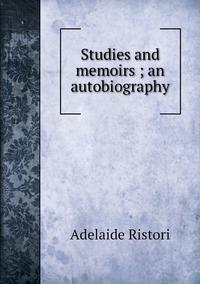 Studies and memoirs ; an autobiography, Adelaide Ristori обложка-превью