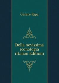Книга под заказ: «Della novissima iconologia (Italian Edition)»