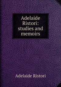 Adelaide Ristori: studies and memoirs, Adelaide Ristori обложка-превью