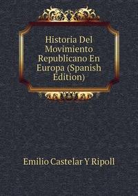 Historia Del Movimiento Republicano En Europa (Spanish Edition), Emilio Castelar Y Ripoll обложка-превью
