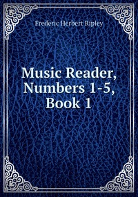 Книга под заказ: «Music Reader, Numbers 1-5, Book 1»
