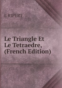 Книга под заказ: «Le Triangle Et Le Tetraedre, (French Edition)»