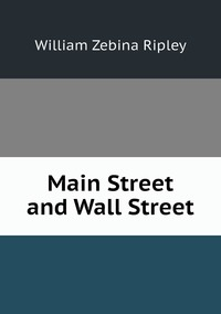 Main Street and Wall Street, Ripley William Zebina обложка-превью