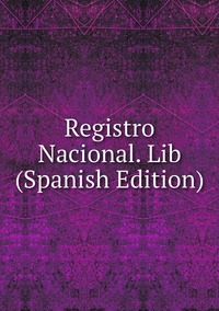 Книга под заказ: «Registro Nacional. Lib (Spanish Edition)»