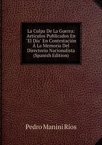 """Книга под заказ: «La Culpa De La Guerra: Artículos Publicados En """"El Día"""" En Contestación Á La Memoria Del Directorio Nacionalista (Spanish Edition)»"""