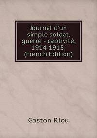 Книга под заказ: «Journal d'un simple soldat, guerre - captivité, 1914-1915; (French Edition)»
