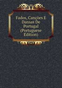 Книга под заказ: «Fados, Canções E Dansas De Portugal (Portuguese Edition)»
