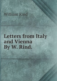 Letters from Italy and Vienna By W. Rind., William Rind обложка-превью
