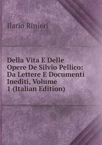 Книга под заказ: «Della Vita E Delle Opere De Silvio Pellico: Da Lettere E Documenti Inediti, Volume 1 (Italian Edition)»
