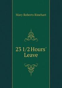 23 1/2 Hours' Leave, Rinehart Mary Roberts обложка-превью
