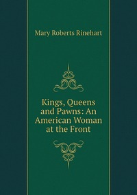 Kings, Queens and Pawns: An American Woman at the Front, Rinehart Mary Roberts обложка-превью