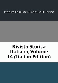 Rivista Storica Italiana, Volume 14 (Italian Edition), Istituto Fasciste Di Coltura Di Torino обложка-превью