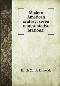 Modern American oratory; seven representative orations;, Ralph Curtis Ringwalt обложка-превью
