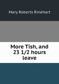 More Tish, and 23 1/2 hours leave, Rinehart Mary Roberts обложка-превью