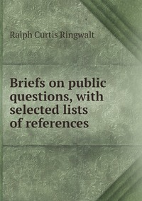 Книга под заказ: «Briefs on public questions, with selected lists of references»