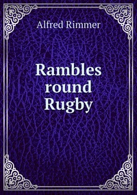 Rambles round Rugby, Alfred Rimmer обложка-превью
