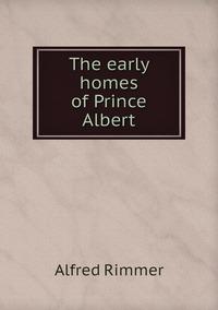 Книга под заказ: «The early homes of Prince Albert»