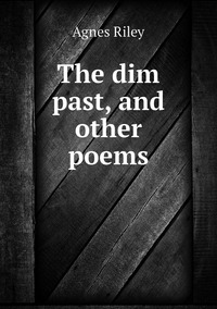 Книга под заказ: «The dim past, and other poems»
