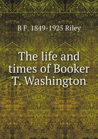 Книга под заказ: «The life and times of Booker T. Washington»