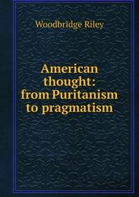Книга под заказ: «American thought: from Puritanism to pragmatism»