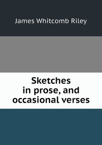 Книга под заказ: «Sketches in prose, and occasional verses»