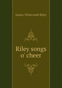 Книга под заказ: «Riley songs o' cheer»