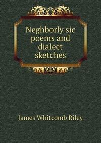 Книга под заказ: «Neghborly sic poems and dialect sketches»