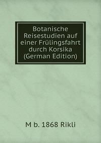 Книга под заказ: «Botanische Reisestudien auf einer Frülingsfahrt durch Korsika (German Edition)»