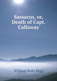 Книга под заказ: «Sassacus, or, Death of Capt. Callaway»