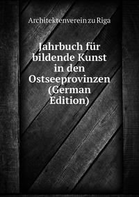 Jahrbuch für bildende Kunst in den Ostseeprovinzen (German Edition), Architektenverein zu Riga обложка-превью