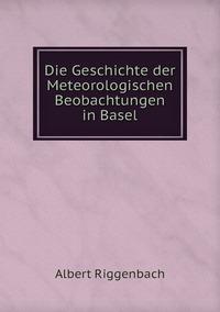 Книга под заказ: «Die Geschichte der Meteorologischen Beobachtungen in Basel»