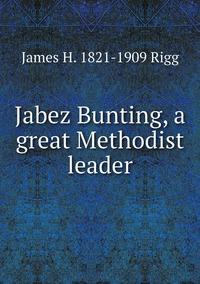 Книга под заказ: «Jabez Bunting, a great Methodist leader»