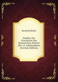 Книга под заказ: «Studien Zur Geschichte Der Bayerischen Malerei Des 15. Jahrhunderts (German Edition)»