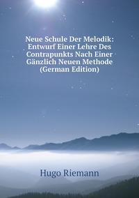 Книга под заказ: «Neue Schule Der Melodik: Entwurf Einer Lehre Des Contrapunkts Nach Einer Gänzlich Neuen Methode (German Edition)»