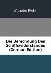 Книга под заказ: «Die Berechnung Des Schiffswiderstandes (German Edition)»