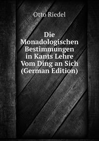 Книга под заказ: «Die Monadologischen Bestimmungen in Kants Lehre Vom Ding an Sich (German Edition)»